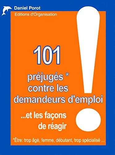 101 préjugés contre les demandeurs d'emploi: ... et les façons de réagir par Daniel Porot