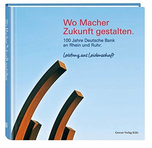 wo-macher-zukunft-gestalten-100-jahre-deutsche-bank-an-rhein-und-ruhr