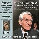 Contre-histoire de la philosophie 26.2: La résistance au nihilisme (2) Vladimir Jankélévitch, Robert Misrahi, Mikel Dufrenne, Pierre Hadot