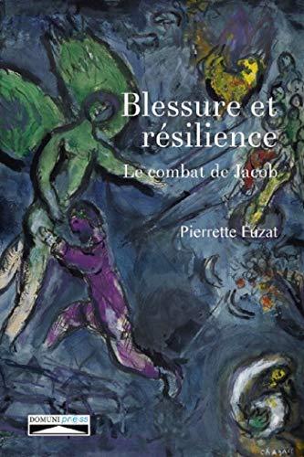 Blessure et résilience: Le combat de Jacob (BIBLE) par Pierrette Fuzat