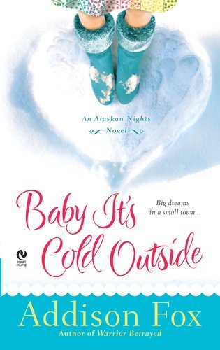 Baby It's Cold Outside: An Alaskan Nights Novel by Addison Fox (2011-11-01)