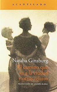 El camino que va a la ciudad y otros relatos par Natalia Ginzburg