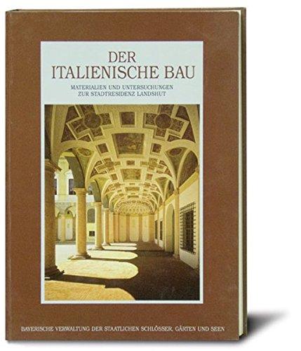 Der italienische Bau: Materialien und Untersuchungen zur Stadtresidenz Landshut