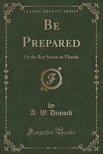 Be Prepared: Or the Boy Scouts in Florida (Classic Reprint)