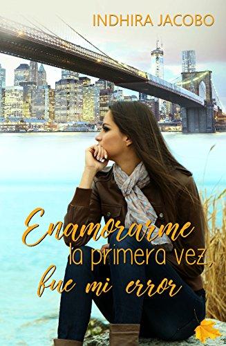 Enamorarme la primera vez, fue mi error eBook: Indhira Jacobo: Amazon.es: Tienda Kindle