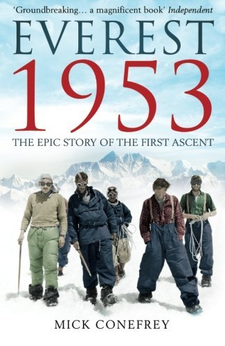 Everest 1953: The Epic Story of the First Ascent by Mick Conefrey (2013-01-01)