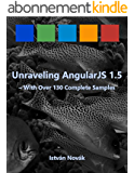 Unraveling AngularJS 1.5 (With Over 140 Complete Samples): The book to Learn AngularJS (v1.5) from! (Unraveling Series) (English Edition)