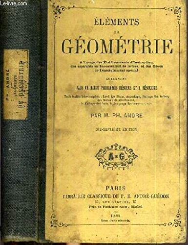 ELEMENTS DE GEOMETRIE CONTENANT PLUS DE MILLE PROBLEMES RESOLUS ET A RESOUDRE - BACCALAUREAT LETTRES ET ENSEIGNEMENT SPECIAL - 17ème EDITION.