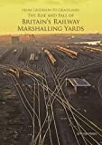 From Gridiron to Grassland: The Rise and Fall of Britain's Railway Marshalling Yards