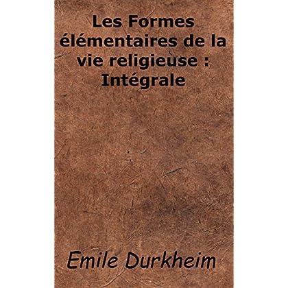 Les Formes élémentaires de la vie religieuse: Intégrale