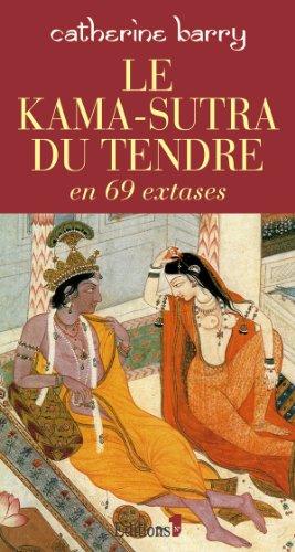 Le kama-sutra du tendre : En 69 extases par Catherine Barry