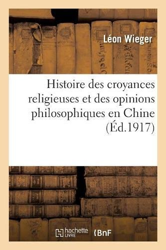 Histoire des croyances religieuses et des opinions philosophiques en Chine: depuis l'origine jusqu'à nos jours par Léon Wieger