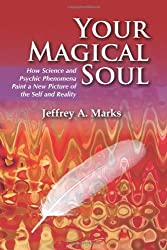 Your Magical Soul: How Science and Psychic Phenomena Paint a New Picture of the Self and Reality by Jeffrey A. Marks (2011-01-21)