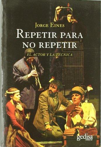 Repetir para no repetir : el actor y la técnica por Jorge Eines