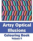 Artsy Optical Illusions Colouring Book (Volume 2) (Art-Filled Fun Colouring Books) by Various (2014-02-01)