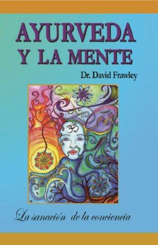 Ayurveda y la Mente: la sanación de la conciencia por Dr. David Frawley