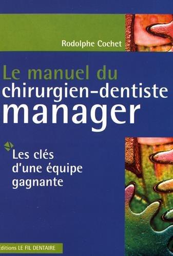 Le manuel du chirurgien-dentiste manager : Les clés d'une équipe gagnante