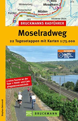 Bruckmanns Radführer Moselradweg: 22 Tagesetappen zwischen Weinbergen, Burgen und Fachwerkhäusern