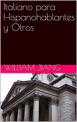 Italiano para Hispanohablantes y Otros por William Jiang
