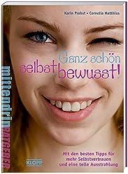 Ganz schön selbstbewusst!: Mit den besten Tipps für mehr Selbstvertrauen und eine tolle Ausstrahlung (Jugendbuch: mittendrin)