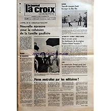 CROIX L'EVENEMENT (LA) [No 27328] du 19/11/1972 - L'APPEL DE M CHRISTIAN FOUCHET NOUVELLE EPREUVE POUR LA COHESION DE LA FAMILLE GAULLISTE PAR BERNARD COURTABESSIS - VIETNAM NOUVELLE RENCONTRE LUNDI KISSINGER LE DUC THO - UN DEBAT DE LA CROIX MARDI A NANTES QUEL AVENIR POUR LES HABITANTS DE LA REGION NANTES-SAINT-NAZAIRE - LYON LE COMMISSAIRE TONNOT AURAIT JOUE UN ROLE SUSPECT DANS L'AFFAIRE TOUVIER - PERON NEUTRALISE PAR LES MILITAIRES PAR CHRISTIAN RUDEL - INFLATION ET POLITIQUE PAR JEAN BOIS