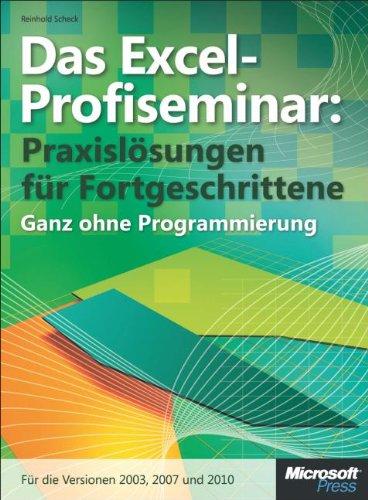 Das Excel-Profiseminar. Praxislösungen für Fortgeschrittene - ganz ohne Programmierung. Für die Versionen 2010, 2007 und 2003
