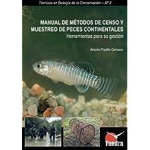 Manual de métodos de censo y muestreo de peces continentales. Herramientas para su gestión (Técnicas en Biología de la Conservación)