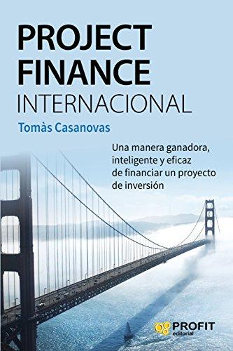 Project Finance Internacional: Una manera ganadora, inteligente y eficaz de financiar un proyecto de inversión por Tomás Casanovas Martínez