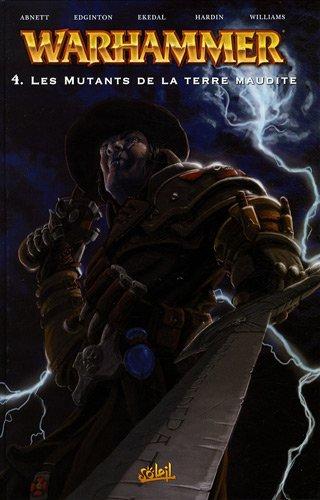 Warhammer, Tome 4 : Les mutants de la terre maudite par Dan Abnett, Ian Edginton, Rahsan Ekedal, Chad Hardin, Collectif