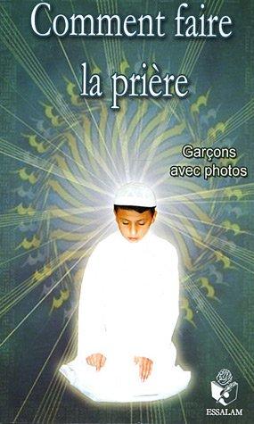 Comment faire la prière : Pour les garçons, texte français-phonétique-arabe
