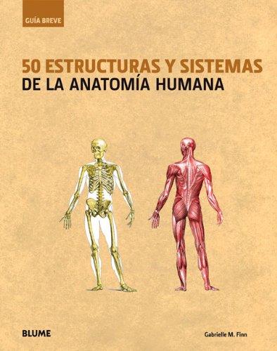 Gu¡a Breve. 50 estructuras y sistemas de la anatom¡a humana (Guía Breve) por Gabrielle M. Finn