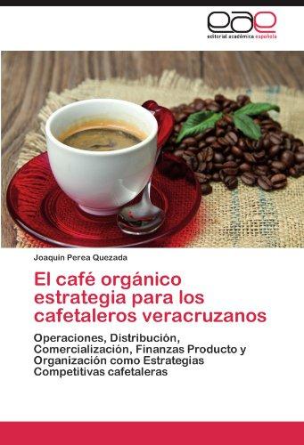 El Cafe Organico Estrategia Para Los Cafetaleros Veracruzanos por Joaqu N. Perea Quezada