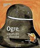 Ogre, cacatoès et chocolat (BELIN ALBUMS JE) (French Edition)