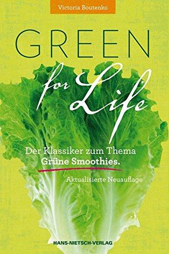 Preisvergleich Produktbild Green for Life: Grüne Smoothies nach der Boutenko-Methode Aktualisierte Neuauflage