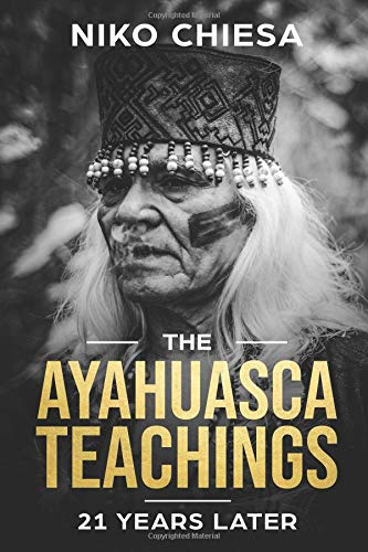 The Ayahuasca Teachings: 21 Years Later por Niko Chiesa
