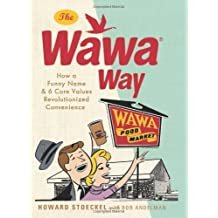 The Wawa Way: How a Funny Name and Six Core Values Revolutionized Convenience by Howard Stoeckel (2014-04-08)