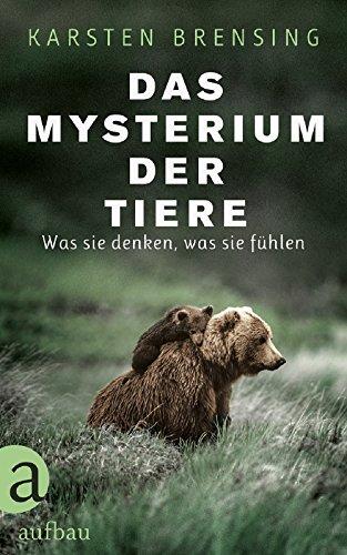 Das Mysterium der Tiere: Was sie denken, was sie fühlen (Tiere)
