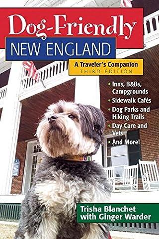 Dog-Friendly New England: A Traveler's Companion (Third) (Dog-Friendly Series) by Trisha Blanchet (2014-06-30)