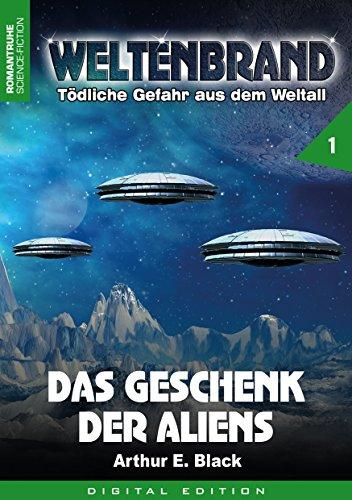 WELTENBRAND - Tödliche Gefahr aus dem Weltraum 1: Das Geschenk der Aliens