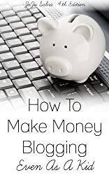 How To Make Money Blogging Even As A Kid (English Edition)