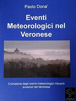 Eventi Meteorologici nel Veronese di [Paolo Donà]