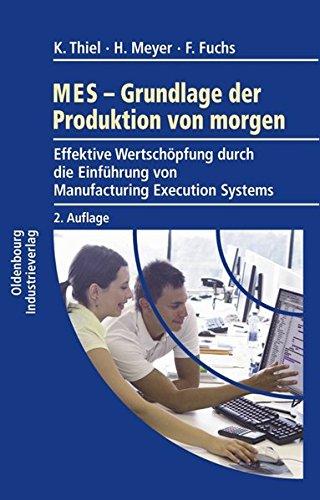 MES - Grundlagen der Produktion von morgen: Effektive Wertschöpfung durch die Einführung von Manufacturing Execution Systems