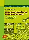 Regenwasserversickerung, Regenwassernutzung: Planungsgrundsätze und Bauweisen - Prof. Dr. Ing. Mehdi Mahabadi