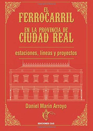 EL FERROCARRIL EN LA PROVINCIA DE CIUDAD REAL: por Daniel Marín Arroyo