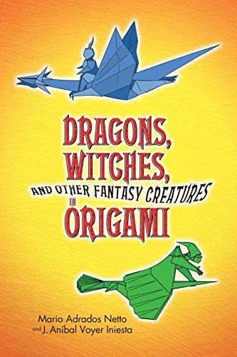 Dragons, Witches and Other Fantasy Creatures in Origami (Dover Origami Papercraft)