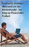 Trading - Forex - Futures - Börse - Futures und vieles mehr für Anfänger / inkl. Psychologie im Trading und ein Bonus Kapitel