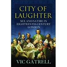 City of Laughter: Sex and Satire in Eighteenth Century London by Vic [V.A.C.] Gatrell (2007-09-13)