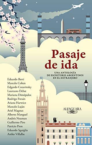 Pasaje de ida: Una antología de escritores argentinos en el extranjero por Varios autores