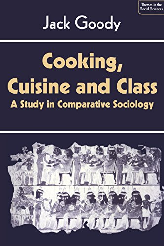 cooking-cuisine-and-class-a-study-in-comparative-sociology-themes-in-the-social-sciences