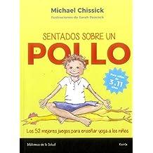 Sentados Sobre Un Pollo: Los 52 Mejores Juegos Para Enseñar Yoga a Los Niños (Biblioteca de la Salud)